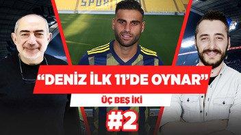 Deniz Türüç, Fenerbahçe'de ilk 11 oynar! (05/08/19 2. Bölüm)