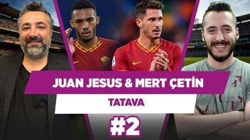 Juan Jesus ve Mert Çetin ikisi birden olabilir!