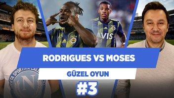 İstikrarsız Rodrigues'i, Moses'a tercih ederim!