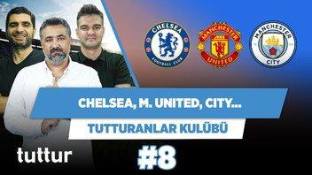 Chelsea, Manchester United, Man City... | Serdar Ali Çelikler & Ilgaz Çınar | Tutturanlar Kulübü #8