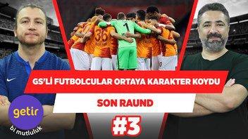 """""""Galatasaray'da futbolcular büyük karakter koydu!   Serdar Ali Ç. & Uğur Karakullukçu   Son Raund #3"""