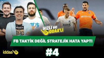 Fenerbahçe stratejik hata yaptı! | Ali Ece & Irmak Kazuk & Uğur Karakullukçu | Hızlı ve İddaalı #4