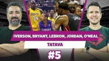 Iverson, Bryant, LeBron, Jordan, Shaq 5'ini kimse yenemez! | Serdar Ali Ç. & Irmak Kazuk | Tatava #5