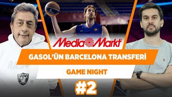 Gasol'ün Barcelona tranferi | Hezonja, Obradovic'in Habercisi | Murat Murathanoğlu | Game Night #2