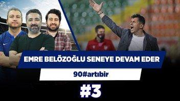 Emre Belözoğlu seneye devam edecek! | Serdar Ali Çelikler & Uğur Karakullukçu | 90#artıbir #3