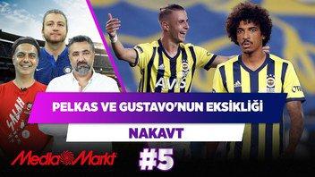FB'de Pelkas & Gustavo önemli eksik! | Serdar Ali Çelikler & Ali Ece & Uğur Karakullukçu | Nakavt #5