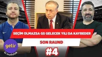 Seçim olmazsa GS gelecek sezonu da kaybeder   Serdar Ali Çelikler & Uğur Karakullukçu   Son Raund #4