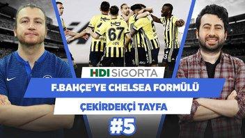 Fenerbahçe, Chelsea sistemi ile oynuyor | Uğur K. & Mustafa Demirtaş | Çekirdekçi Tayfa #5