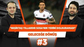 Beşiktaş, yıllardır bir tek Jose Sosa'nın yerini dolduramadı! | Mustafa Demirtaş | Geleceğe Dönüş #3