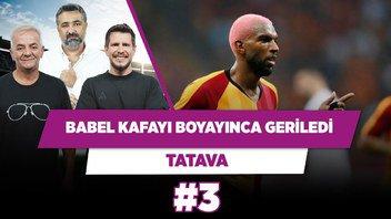 Babel kafayı boyayınca gerilemeye başladı   Zafer Algöz & Serdar Ali Çelikler & Irmak K.   Tatava #3