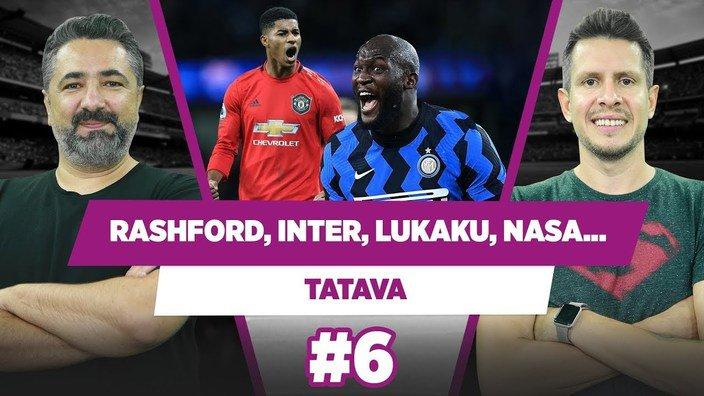 Rashford, Inter, Lukaku, NASA...   Serdar Ali Çelikler & Irmak Kazuk   Tatava #6