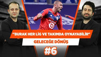 Burak Yılmaz bu seviyesinde her lig ve her takımda oynayabilir | Mustafa Demirtaş  Geleceğe Dönüş #6