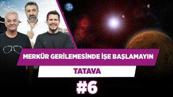 Merkür gerilemesinde bir işe başlamayın!   Zafer Algöz & Serdar Ali Çelikler & Irmak K.   Tatava #6