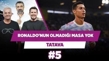 Cristiano Ronaldo'nun olmadığı masa yok   Zafer Algöz & Serdar Ali Çelikler & Irmak K.   Tatava #5