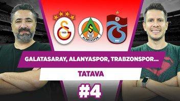 Alanyaspor-Galatasaray   Trabzonspor Derbide Favori   Serdar Ali Çelikler & Irmak Kazuk   Tatava #4