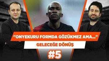 Onyekuru formda gözükmez ama hep gol tehdidi vardır! | Mustafa Demirtaş | Geleceğe Dönüş #5